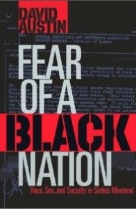 "Fear of a Black Nation – by David Austin: In the 1960s, for at least a brief moment, montreal became what seemed an unlikely centre of black power and the caribbean left. ""Exhaustively researched, expertly executed and beautifully written. Fear of a Black Nation solidifies david austin's place as one of the most important black writers and intellectuals in north america"" - Barrington Walker"