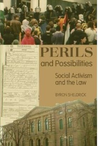 Perils and Possibilities: Social Activism and the Law -by Byron Sheldrick: The legal system is presented as a political resource in this examination of how canadian, american, and british law can be used by social justice activists to negotiate with and leverage the power of lawyers, courts, tribunals, and commissions of inquiry.