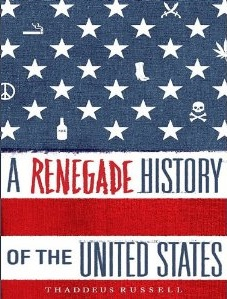 A Renegade History of the United States – by Thaddeus Russell: In his new book, thaddeus russell shows how american culture was formed on the fringes of society. This excerpt is not the history you will find in textbooks, but one driven by clashes between insiders who sought to preserve social order and outsiders bent on pursuing their own desires.